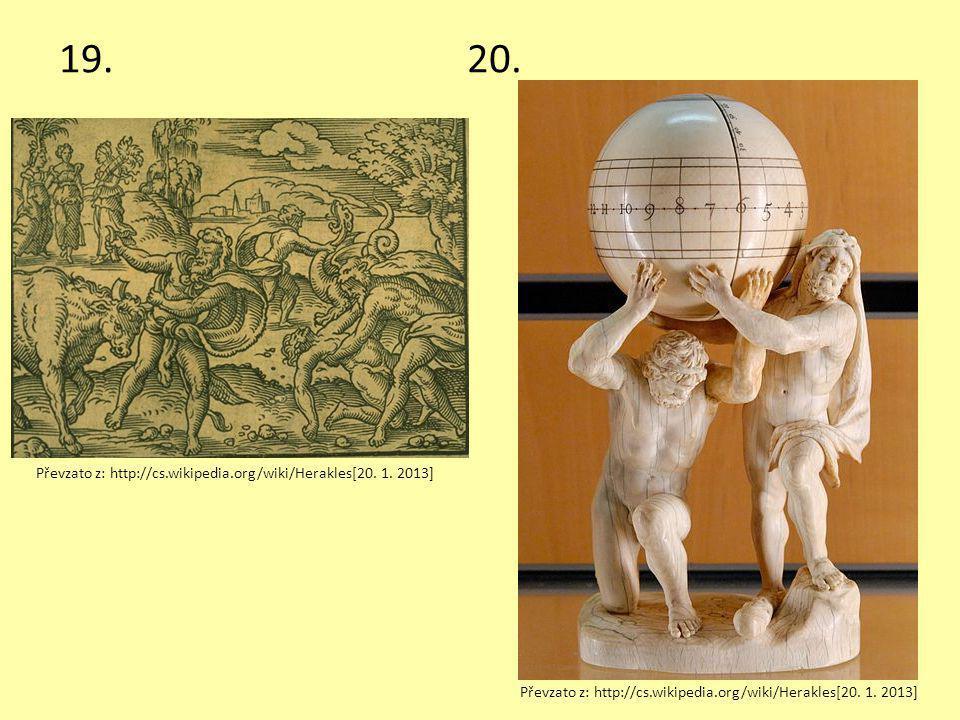 19. 20. Převzato z: http://cs.wikipedia.org/wiki/Herakles[20. 1. 2013]